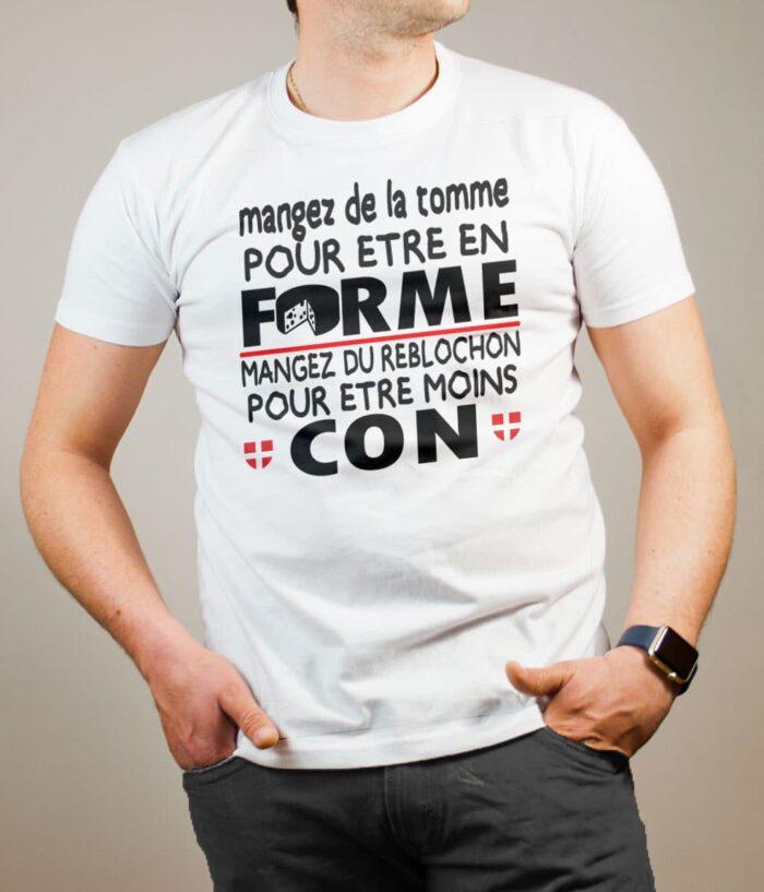 T-shirt Savoie : Mangez de la Tomme pour être en Forme. Mangez du Reblochon pour être moins Con homme blanc